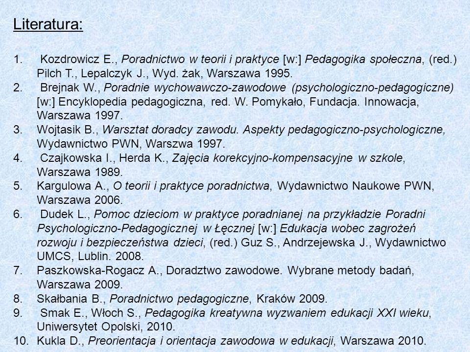 Literatura: Kozdrowicz E., Poradnictwo w teorii i praktyce [w:] Pedagogika społeczna, (red.) Pilch T., Lepalczyk J., Wyd. żak, Warszawa 1995.